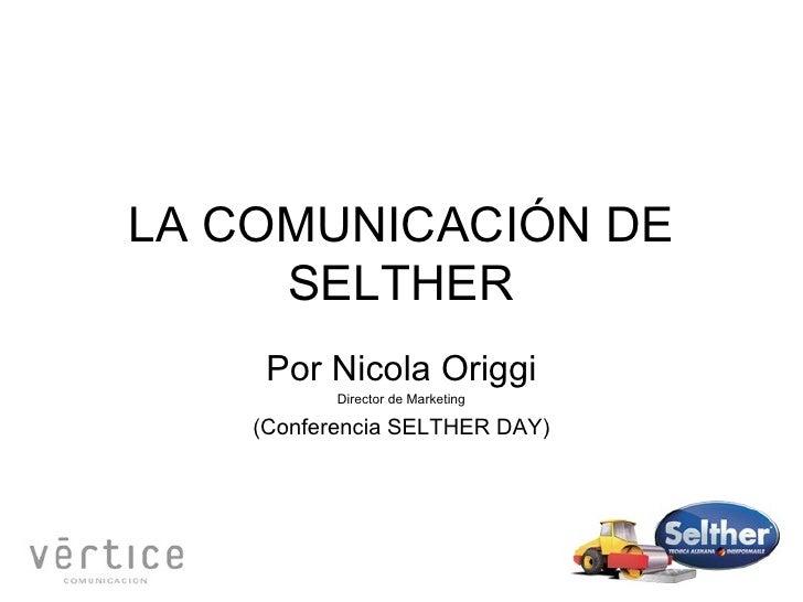 LA COMUNICACIÓN DE SELTHER Por Nicola Origgi Director de Marketing (Conferencia SELTHER DAY)