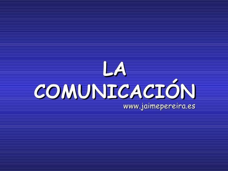 LA COMUNICACIÓN www.jaimepereira.es