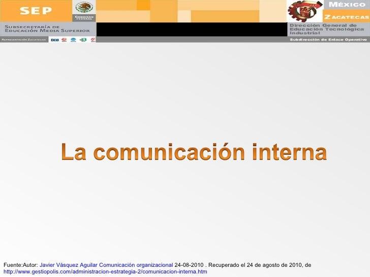 Fuente:Autor:  Javier Vásquez Aguilar   Comunicación organizacional  24-08-2010 . Recuperado el 24 de agosto de 2010, de  ...