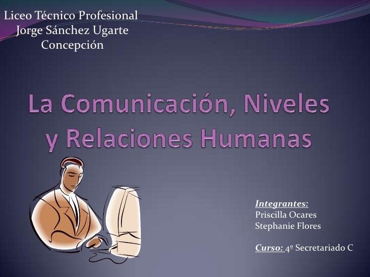 Liceo Técnico Profesional<br />Jorge Sánchez Ugarte<br />Concepción<br />La Comunicación, Niveles y Relaciones Humanas<br ...