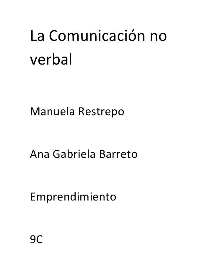 La Comunicación noverbalManuela RestrepoAna Gabriela BarretoEmprendimiento9C