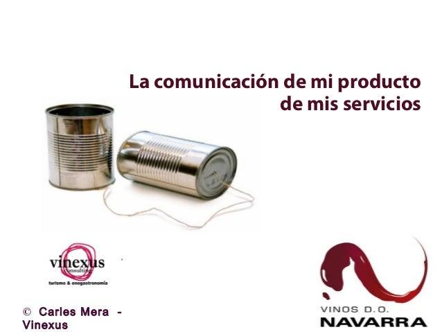 La comunicación de mi producto de mis servicios  © Carles Mera Vinexus