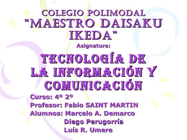 "Colegio Polimodal""maestro daisaku     ikeda""            Asignatura: Tecnología dela InformacIón y  comunIcacIónCurso: 4º 2..."