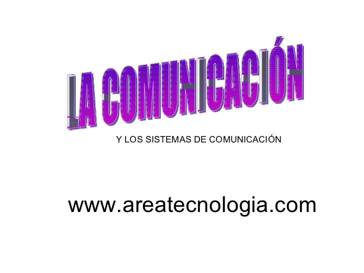 LA COMUNICACIÓN Y LOS SISTEMAS DE COMUNICACIÓN www.areatecnologia.com