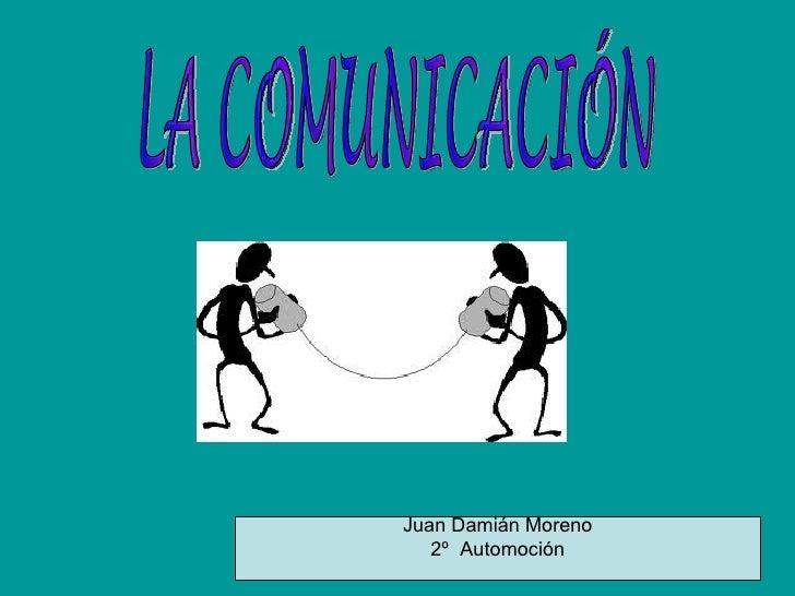 LA COMUNICACIÓN Juan Damián Moreno 2º  Automoción