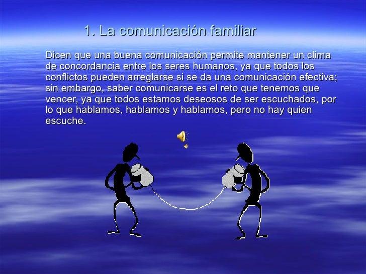 1. La comunicación familiarDicen que una buena comunicación permite mantener un climade concordancia entre los seres human...
