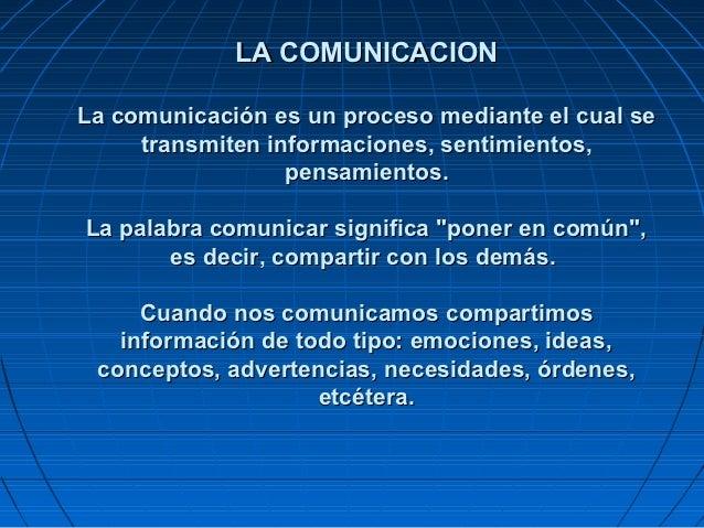 LA COMUNICACIONLa comunicación es un proceso mediante el cual se     transmiten informaciones, sentimientos,              ...