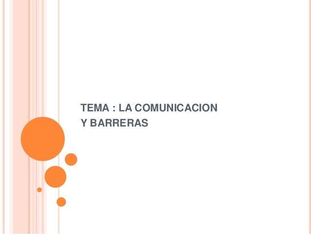 TEMA : LA COMUNICACIONY BARRERAS