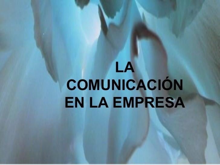 La comunicaciomn LA COMUNICACIÓN EN LA EMPRESA