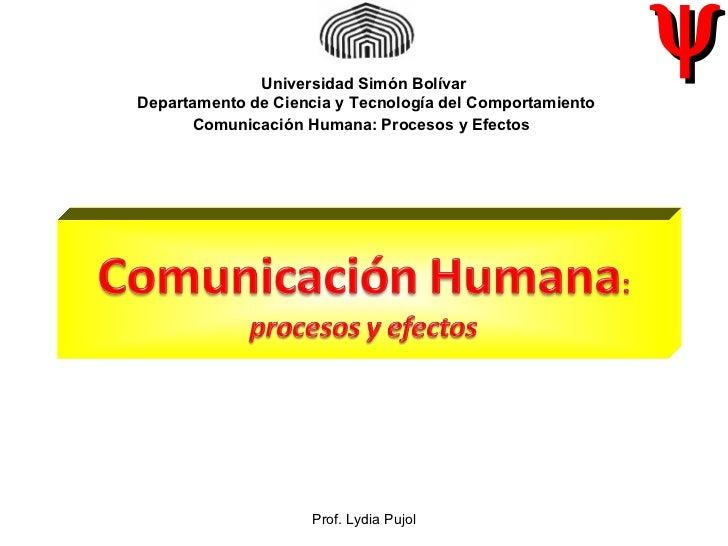 Prof. Lydia Pujol    Universidad Simón Bolívar  Departamento de Ciencia y Tecnología del Comportamiento Comunicación Hu...
