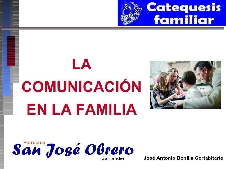 LA COMUNICACIÓN EN LA FAMILIA José Antonio Bonilla Cortabitarte