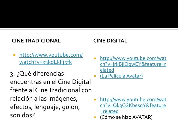 Cine Tradicional <br />Cine Digital<br />http://www.youtube.com/watch?v=x3kdLkFj5fk<br />http://www.youtube.com/watch?v=jr...