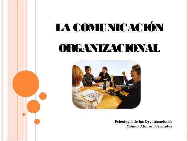 LA COMUNICACIÓNORGANIZACIONAL        Psicología de las Organizaciones               Mónica Alonso Fernández