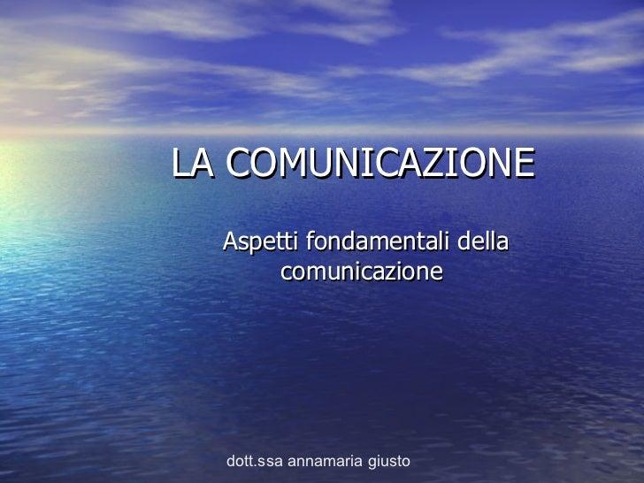 LA COMUNICAZIONE <ul><ul><li>Aspetti fondamentali della comunicazione  </li></ul></ul>