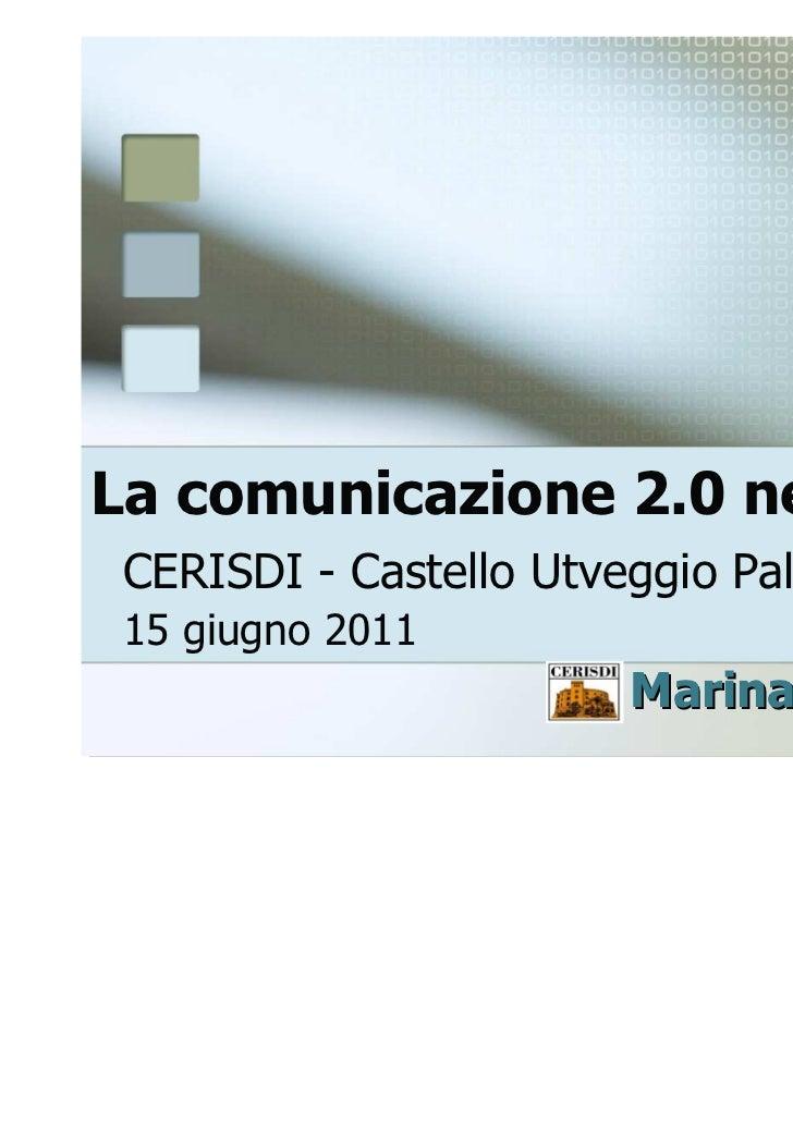 La comunicazione 2.0 nella PA CERISDI - Castello Utveggio Palermo 15 giugno 2011                       Marina Mancini