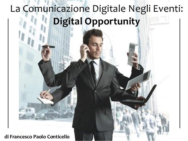 La Comunicazione Digitale Negli Eventi: Digital Opportunity  di Francesco Paolo Conticello