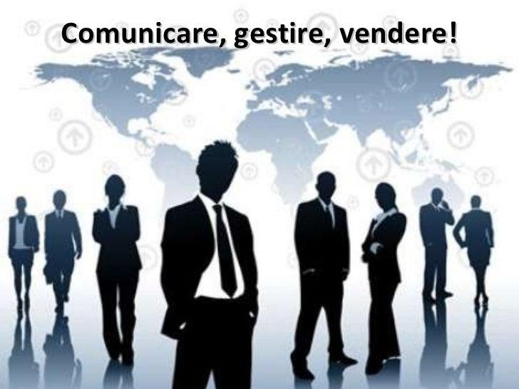 Comunicare, gestire, vendere!