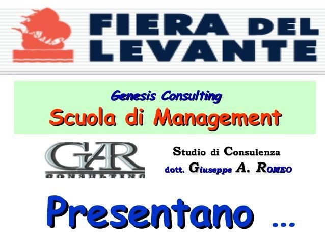 Genesis Consulting  Scuola di Management Studio dott.  di  Consulenza  Giuseppe A. ROMEO  Presentano …