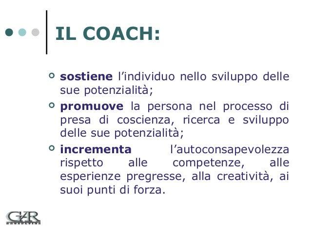 IL COACH:       sostiene l'individuo nello sviluppo delle sue potenzialità; promuove la persona nel processo di presa d...