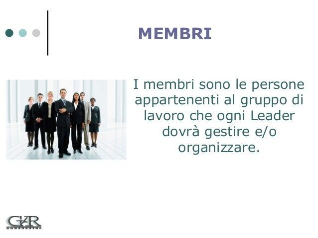 MEMBRI I membri sono le persone appartenenti al gruppo di lavoro che ogni Leader dovrà gestire e/o organizzare.