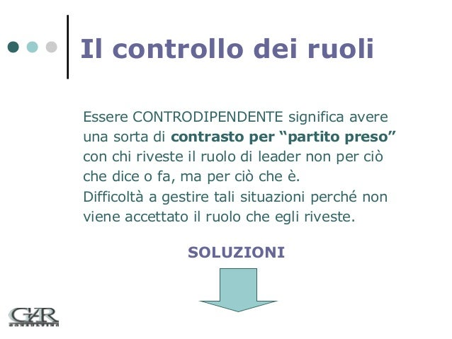 """Il controllo dei ruoli Essere CONTRODIPENDENTE significa avere una sorta di contrasto per """"partito preso"""" con chi riveste ..."""