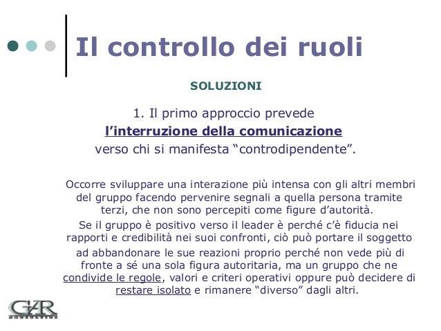 Il controllo dei ruoli SOLUZIONI  1. Il primo approccio prevede l'interruzione della comunicazione verso chi si manifesta ...
