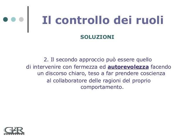 Il controllo dei ruoli SOLUZIONI  2. Il secondo approccio può essere quello di intervenire con fermezza ed autorevolezza f...