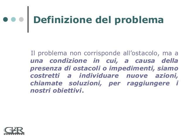 Definizione del problema  Il problema non corrisponde all'ostacolo, ma a una condizione in cui, a causa della presenza di ...