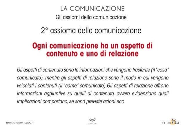 LA COMUNICAZIONE Gli assiomi della comunicazione  2° assioma della comunicazione  Ogni comunicazione ha un aspetto di cont...