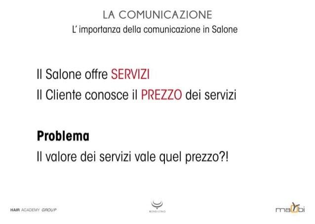 LA COMUNICAZIONE L' importanza della comunicazione in Salone  Il Salone offre SERVIZI Il Cliente conosce il PREZZO dei ser...