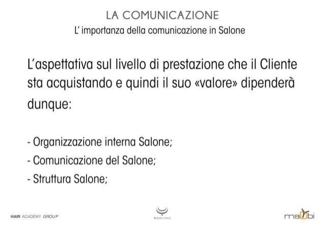 LA COMUNICAZIONE L' importanza della comunicazione in Salone  L'aspettativa sul livello di prestazione che il Cliente sia ...
