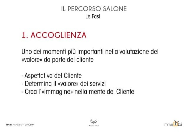 IL PERCORSO SALONE Le Fasi  1. ACCOGLIENZA  Uno dei momenti più importanti nella valutazione del «valore» da parte del cli...