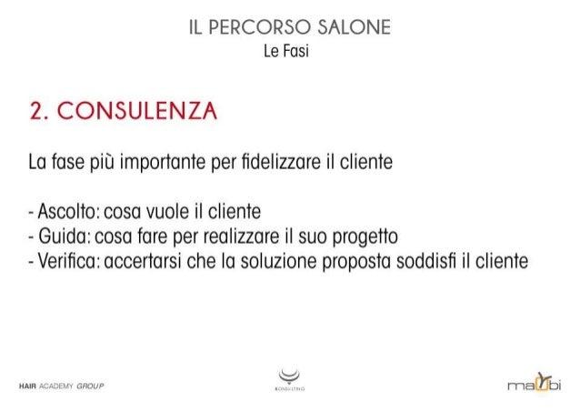 IL PERCORSO SALONE Le Fasi  2. CONSULENZA La fase più importante per fidelizzare il cliente  - Ascolto:  cosa vuole il clie...