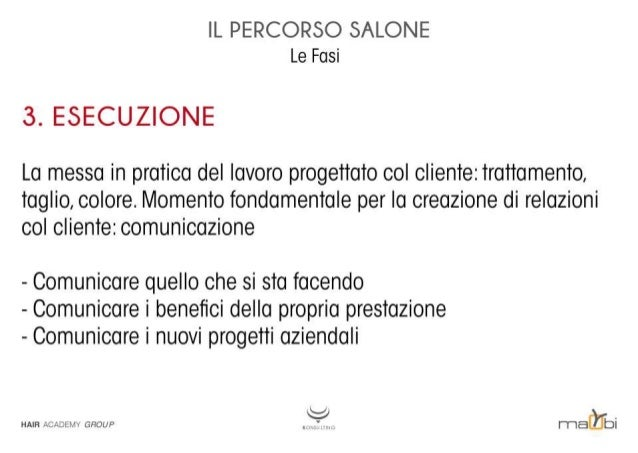 IL PERCORSO SALONE Le Fasi  3. ESECUZIONE  La messa in pratica del lavoro progettato col cliente:  trattamento,  taglio,  ...