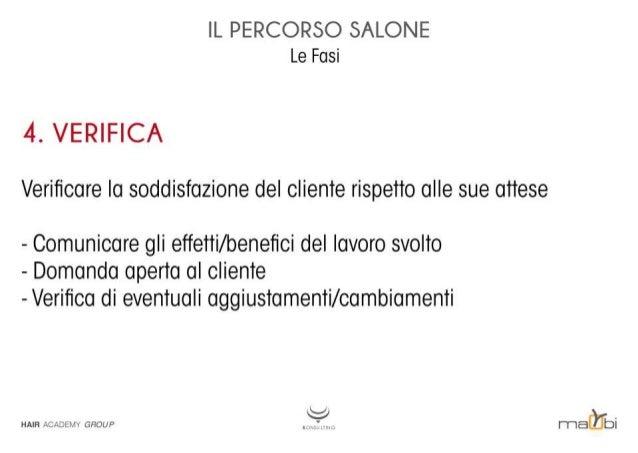 IL PERCORSO SALONE Le Fasi  4. VERIFICA Verificare la soddisfazione del cliente rispetto alle sue attese - Comunicare gli e...