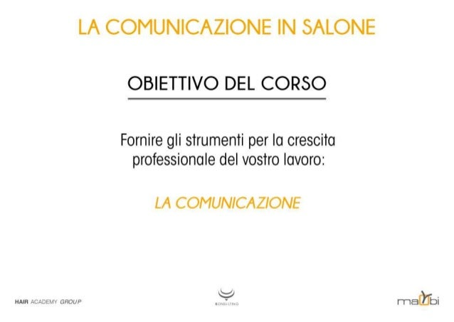 LA COMUNICAZIONE IN SALONE OBIETTIVO DEL CORSO  Fornire gli strumenti per la crescita professionale del vostro lavoro:   L...