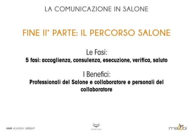 LA COMUNICAZIONE IN SALONE  FINE II' PARTE:  IL PERCORSO SALONE  Le Fasi:   5 fasi:  accoglienza,  consulenza,  esecuzione...
