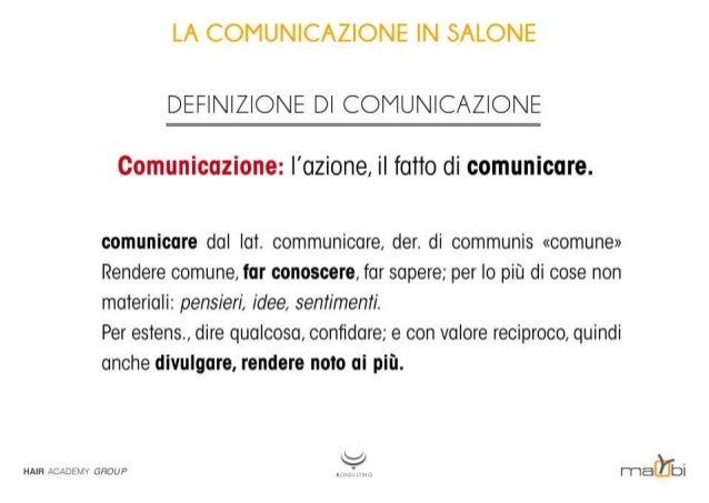 LA COMUNICAZIONE IN SALONE  DEFINIZIONE DI COMUNICAZIONE  Comunicazione:  l'azione,  il fotto di comunicare.   comunicare ...