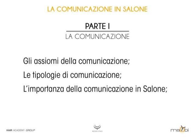 LA COMUNICAZIONE IN SALONE  PARTE I LA COMUNICAZIONE  Gli assiomi della comunicazione;  Le tipologie di comunicazione;  L'...