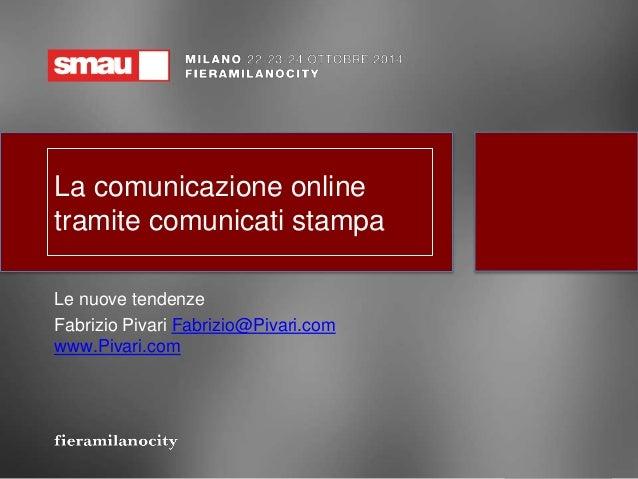 La comunicazione online  tramite comunicati stampa  Le nuove tendenze  Fabrizio Pivari Fabrizio@Pivari.com  www.Pivari.com