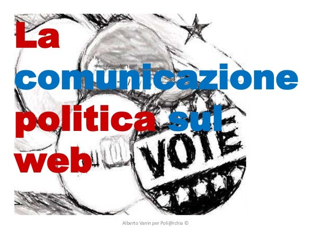 La comunicazione politica sul web Alberto Vanin per Poli@rchia ©