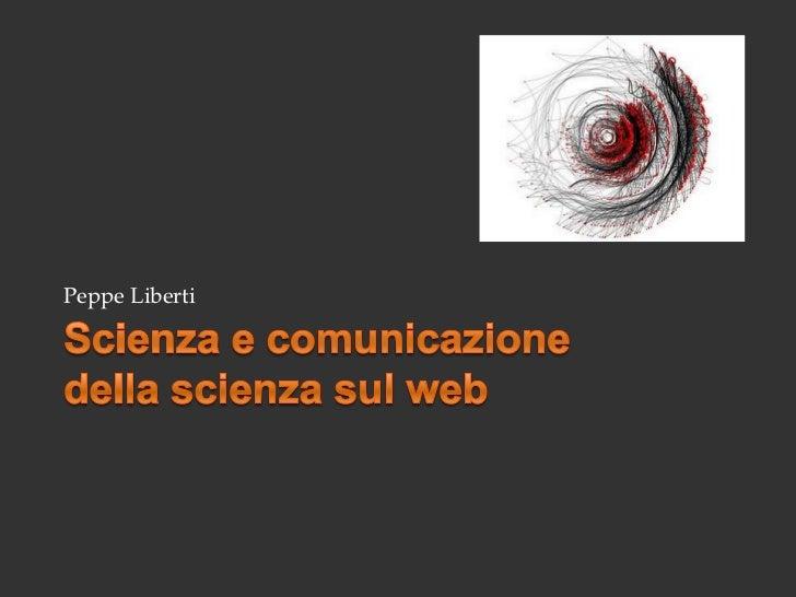 Scienza e comunicazione della scienza sul web<br />Peppe Liberti<br />