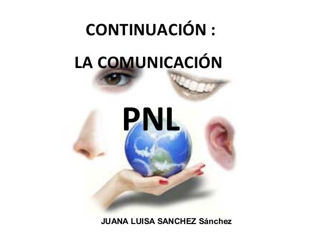 CONTINUACIÓN :LA COMUNICACIÓNPNLJUANA LUISA SANCHEZ Sánchez