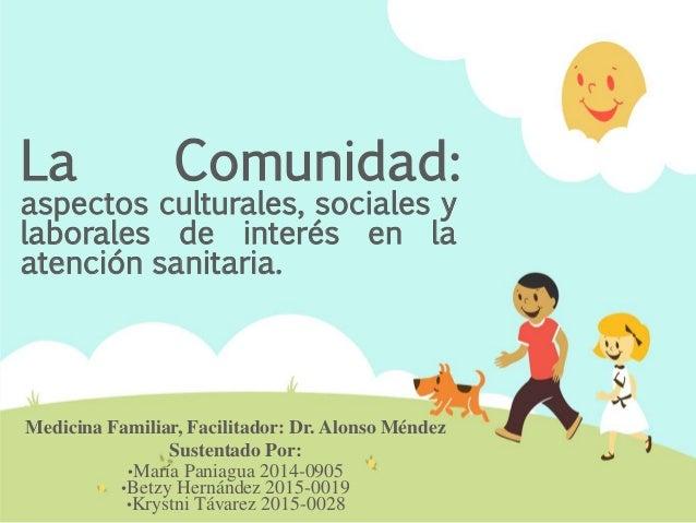 La Comunidad: aspectos culturales, sociales y laborales de interés en la atención sanitaria. Medicina Familiar, Facilitado...