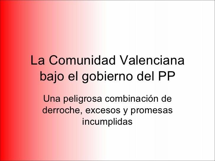 La Comunidad Valenciana bajo el gobierno del PP Una peligrosa combinación de derroche, excesos y promesas incumplidas