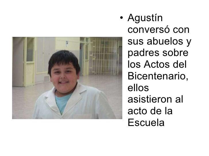 <ul><li>Agustín conversó con sus abuelos y padres sobre los Actos del Bicentenario, ellos  asistieron al acto de la Escuel...