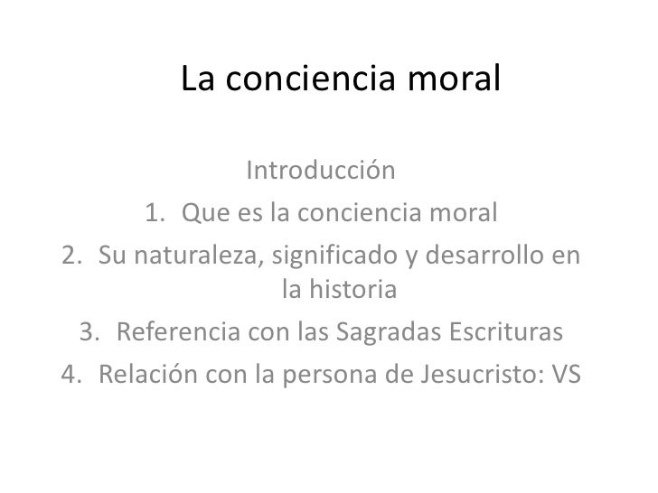 La conciencia moral<br />Introducción<br />Que es la conciencia moral<br />Su naturaleza, significado y desarrollo en la h...
