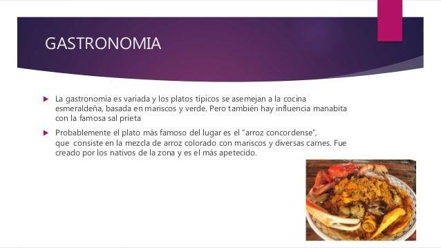 GASTRONOMIA  La gastronomía es variada y los platos típicos se asemejan a la cocina esmeraldeña, basada en mariscos y ver...