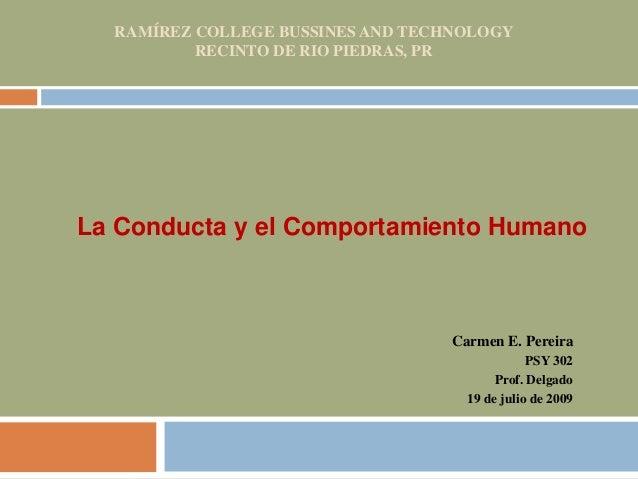 RAMÍREZ COLLEGE BUSSINES AND TECHNOLOGY RECINTO DE RIO PIEDRAS, PR Carmen E. Pereira PSY 302 Prof. Delgado 19 de julio de ...