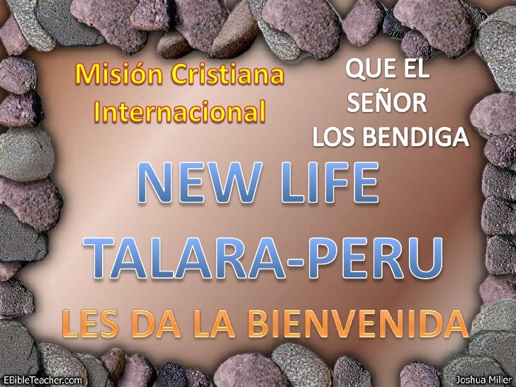QUE EL <br />SEÑOR <br />LOS BENDIGA<br />Misión Cristiana Internacional<br />NEW LIFE <br />TALARA-PERU<br />LES DA LA BI...
